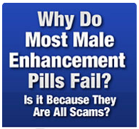 Why Do Most Male Enhancement Pills Fail - Is It Because They Are All Scams